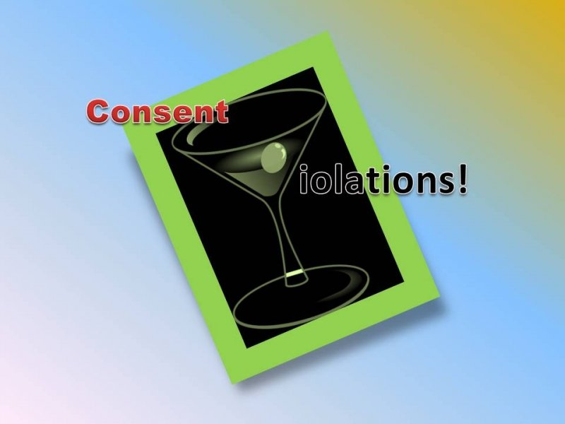 This main graphic highlights the phenomenon of intoxication playing a role in the occurrence of consent violations. It depicts that free consent (for sex or any other aspect) is not possible to give if a person is intoxicated. The text in the graphic says 'Consent Violations!' It shows a Clip Art graphic of a glass of wine tilted to the left. The glass has a small amount of alcohol in it, with an olive floating in it. The word 'consent' is shown to overlap the circular rim of the glass from the left. The glass is funnel-shaped with a long stem and circular base. The funnel shape of the glass reads like a giant 'V' and it acts as the first letter of the word 'violations' that is placed to the right of the glass. The letters of the word 'consent' are in red, while the letters of the word 'violations' are in black with a white outline. The wine glass sketch is done in light grey-green, and is super-imposed on a black rectangle with a thick green border (implying boundaries of consent). The entire graphic is placed on a background in tinges of white, light blue and golden yellow. The text is written using Word Art. Graphic credit: Pawan Dhall