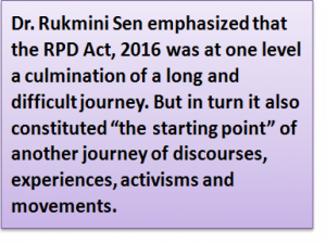 """Quote: Dr. Rukmini Sen emphasized that the RPD Act, 2016 was at one level a culmination of a long and difficult journey. But in turn it also constituted """"the starting point"""" of another journey of discourses, experiences, activisms and movements."""