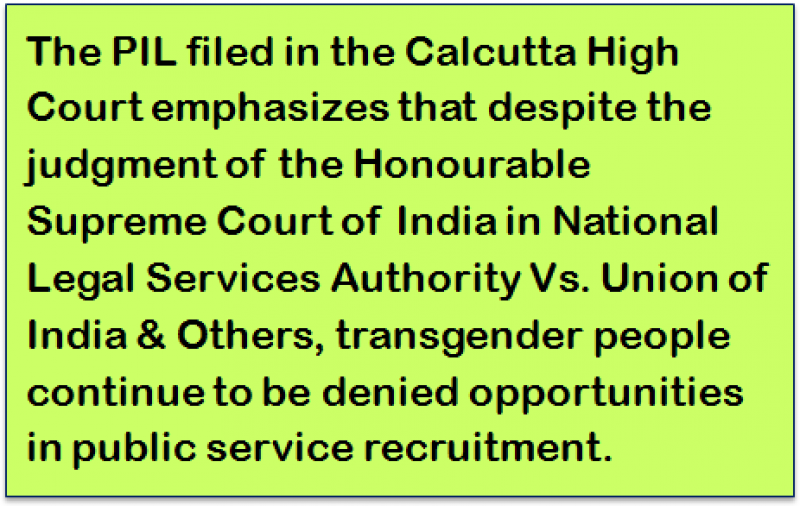 Quote: The PIL filed in the Calcutta High Court emphasizes that despite the judgment of the Honourable Supreme Court of India in National Legal Services Authority Vs. Union of India & Others, transgender people continue to be denied opportunities in public service recruitment.