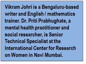 Inset: Vikram Johri is a Bengaluru-based writer and English / mathematics trainer. Dr. Priti Prabhughate, a mental health practitioner and social researcher, is Senior Technical Specialist at the International Center for Research on Women in Navi Mumbai.