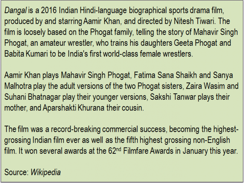 Inset: 'Dangal' is a 2016 Indian Hindi-language biographical sports drama film, produced by and starring Aamir Khan, and directed by Nitesh Tiwari. The film is loosely based on the Phogat family, telling the story of Mahavir Singh Phogat, an amateur wrestler, who trains his daughters Geeta Phogat and Babita Kumari to be India's first world-class female wrestlers. Aamir Khan plays Mahavir Singh Phogat, Fatima Sana Shaikh and Sanya Malhotra play the adult versions of the two Phogat sisters, Zaira Wasim and Suhani Bhatnagar play their younger versions, Sakshi Tanwar plays their mother, and Aparshakti Khurana their cousin. The film was a record-breaking commercial success, becoming the highest-grossing Indian film ever as well as the fifth highest grossing non-English film. It won several awards at the 62nd Filmfare Awards in January this year. Source: 'Wikipedia'