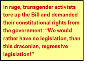 "Quote: In rage, transgender activists tore up the Bill and demanded their constitutional rights from the government: ""We would rather have no legislation, than this draconian, regressive legislation!"""
