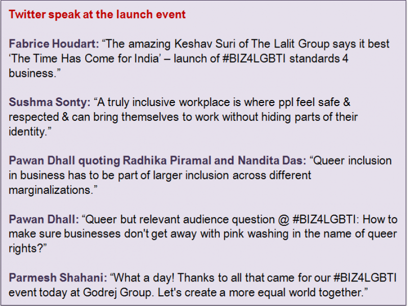 """Inset: Twitter speak at the launch event: Fabrice Houdart: """"The amazing Keshav Suri of The Lalit Group says it best 'The Time Has Come for India' – launch of #BIZ4LGBTI standards 4 business."""" Sushma Sonty: """"A truly inclusive workplace is where ppl feel safe & respected & can bring themselves to work without hiding parts of their identity."""" Pawan Dhall quoting Radhika Piramal and Nandita Das: """"Queer inclusion in business has to be part of larger inclusion across different marginalizations."""" Pawan Dhall: """"Queer but relevant audience question @ #BIZ4LGBTI: How to make sure businesses don't get away with pink washing in the name of queer rights?"""" Parmesh Shahani: """"What a day! Thanks to all that came for our #BIZ4LGBTI event today at Godrej Group. Let's create a more equal world together."""""""