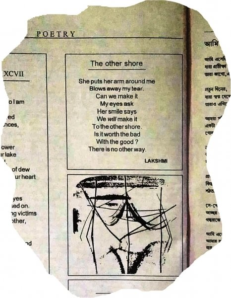 "This illustration shows a poem titled 'The Other Shore' written by one Lakshmi (pen name), who had started a queer women's support group in Chennai in the mid 1990s and who is the focus of the accompanying article. The group was called Sisters and it was quite short lived (from 1994 to 1995). But it was an important early queer initiative in India. The poem was published in the July-December 1994 issue of 'Pravartak', a journal published by Counsel Club, also an early queer support initiative in Kolkata that functioned from 1993-2002. The poem reads as follows: ""She puts her arms around me – Blows away my tear. Can we make it – My eyes ask – Her smile says – We 'will' make it – To the other shore. Is it worth the bad – With the good? There is no other way."" The poem is bylined Lakshmi and below the poem is a stylized sketch of fishing nets with their reflection in the water. Illustration credit: Pawan Dhall"