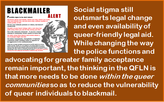 "This illustration is a combination of a graphic and text. The text says: ""Social stigma still outsmarts legal change and even availability of queer-friendly legal aid. While changing the way the police functions and advocating for greater family acceptance remain important, the thinking in the Queer Friendly Lawyers Network – West Bengal (QFLN) is that more needs to be done within the queer communities so as to reduce the vulnerability of queer individuals to blackmail."" The accompanying graphic is borrowed from an earlier alert on safer dating developed by the QFLN in early 2017. The graphic is provided as a small inset and its text on safer dating tips is not readable. But the graphic's headline ""Blackmailer Alert"" stands out along with the sketch of a man's face with a stricken look and mouth shut, symbolizing the fear of a victim of blackmail. Graphic artwork credit: Rudra Kishore Mandal and Pawan Dhall"