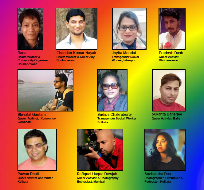 This is a panel of photographs of the full team of the third edition of the Varta Community Reporters Training and Citizen Journalism Programme. The top row includes (from left to right) participants Bana, health worker and community organizer from Bhubaneswar; Chandan Kumar Nayak, health worker and queer ally from Bhubaneswar; Joyita Mondal, transgender social worker from Islampur; and Pradosh Dash, queer activist from Bhubaneswar. In the second row are participants Shivalal Gautam, queer activist associated with Xomonnoy, Guwahati; Sudipa Chakraborty, transgender social worker based in Kolkata; and Sukanta Banerjee, queer activist based in Bally. The third row has resource persons Pawan Dhall, queer activist, writer and VCR Programme Coordinator from Kolkata; Rafiquel Haque Dowjah, queer activist and photography enthusiast from Mumbai; and Suchandra Das, photographer, filmmaker and podcaster from Kolkata. Graphic credit: Pradosh Dash